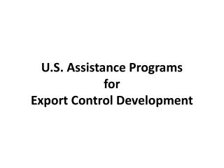 U.S. Assistance Programs for Export Control Development