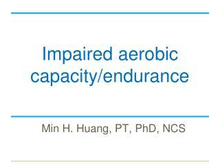 Impaired  aerobic capacity/endurance