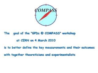 """The   goal of the """"GPDs @ COMPASS"""" workshop   at CERN on 4 March 2010"""