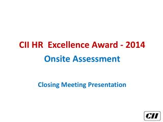 CII HR  Excellence Award - 2014 Onsite Assessment Closing Meeting Presentation