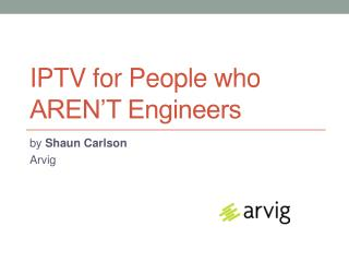 IPTV for People who AREN'T Engineers
