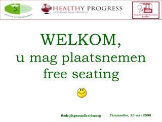 WELKOM,  u mag plaatsnemen free seating