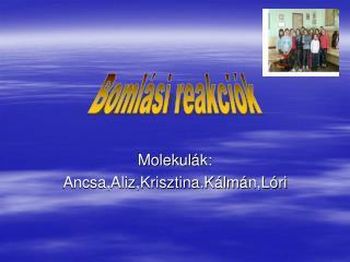 Molekul á k: Ancsa,Aliz,Krisztina.K á lm á n,L ó ri
