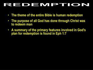 The theme of the entire Bible is human redemption