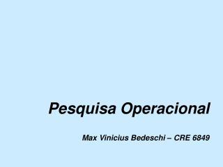 Pesquisa Operacional Max Vinicius Bedeschi – CRE 6849