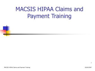 MACSIS HIPAA Claims and Payment Training