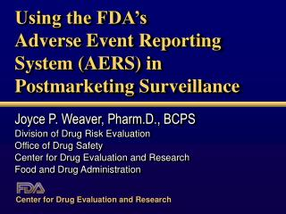 Using the FDA s  Adverse Event Reporting System AERS in  Postmarketing Surveillance