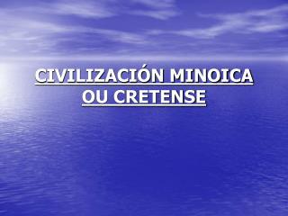 CIVILIZACIÓN MINOICA OU CRETENSE