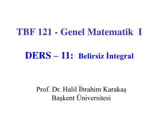 TBF 121 - Genel Matematik  I DERS – 11:   Belirsiz İntegral