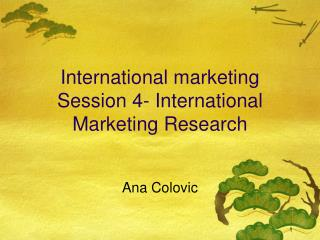 International marketing Session 4- International Marketing Research