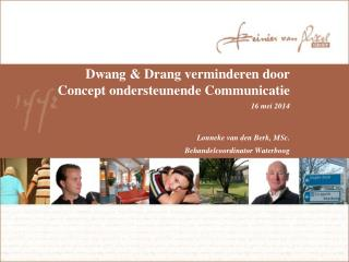 Dwang & Drang verminderen door  Concept ondersteunende Communicatie