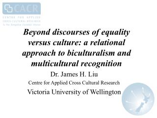 Dr. James H. Liu Centre for Applied Cross Cultural Research Victoria University of Wellington