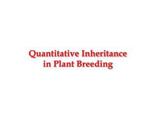 Quantitative Inheritance in Plant Breeding