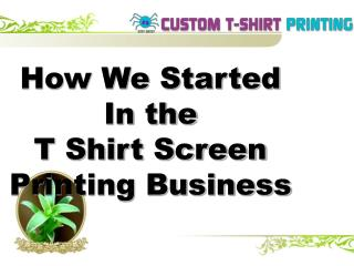 How We Started In the T Shirt Screen Printing Business