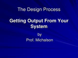 The Design Process Getting Output From Your System