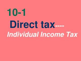 10-1 Direct tax ---- Individual Income Tax