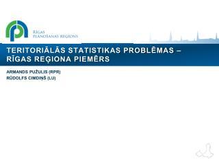 Teritoriālās statistikas problēmas –  Rīgas reģiona piemērs