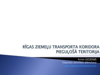 RĪGAS ZIEMEĻU TRANSPORTA KORIDORA PIEGUĻOŠĀ TERITORIJA