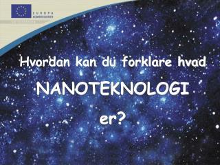 Hvordan kan du forklare hvad  NANOTEKNOLOGI  er?