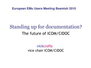 Standing up for documentation? The future of ICOM/CIDOC  nick crofts vice chair ICOM/CIDOC