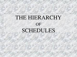 THE HIERARCHY OF SCHEDULES