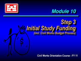 Module 10 Step 3 Initial Study Funding (incl. Civil Works Budget Process)