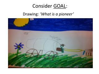 Consider  GOAL :