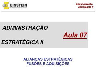ADMINISTRAÇÃO Aula 07 ESTRATÉGICA II