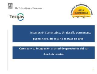 Camisea y su integración a la red de gasoductos del sur José Luis Lanziani