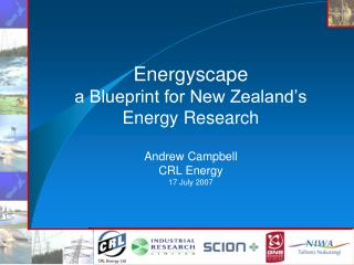 Energyscape a Blueprint for New Zealand's Energy Research Andrew Campbell CRL Energy 17 July 2007