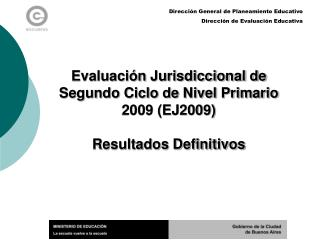 Evaluación Jurisdiccional de Segundo Ciclo de Nivel Primario 2009 (EJ2009) Resultados  Definitivos