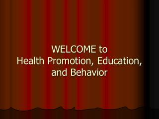WELCOME to Health Promotion, Education, and Behavior