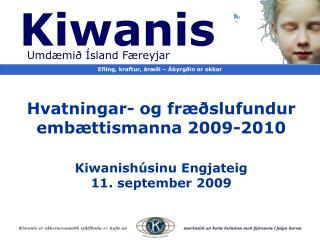 Hvatningar- og fræðslufundur  embættismanna 2009-2010 Kiwanishúsinu Engjateig 11. september 2009