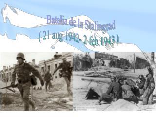 Batalia de la Stalingrad   ( 21 aug 1942- 2 feb.1943 )