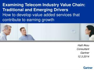 Examining Telecom Industry Value Chain: Traditional and Emerging Drivers How to develop value added services that contri