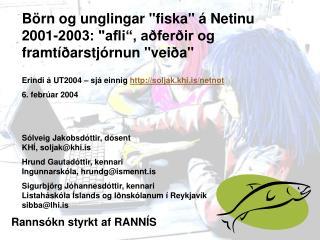 """Börn og unglingar """"fiska"""" á Netinu 2001-2003: """"afli"""", aðferðir og framtíðarstjórnun """"veiða"""""""