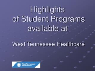 Highlights  of Student Programs available at West Tennessee Healthcare