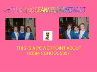 THIS IS A POWERPOINT ABOUT HOSM SCHOOL 2007.
