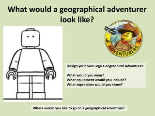 What would a geographical adventurer look like?