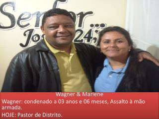 Wagner & Marlene Wagner:  condenado a  03  anos e 06 meses, Assalto à mão armada.
