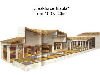 """Taskforce Insula"" um 100 v. Chr."