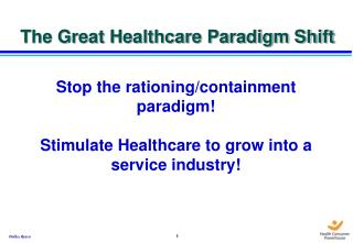 Stop the rationing/containment paradigm! Stimulate Healthcare to grow into a service industry!