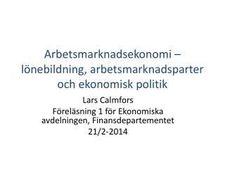 Arbetsmarknadsekonomi –lönebildning, arbetsmarknadsparter och ekonomisk politik