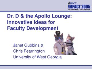 Dr. D & the Apollo Lounge:  Innovative Ideas for     Faculty Development