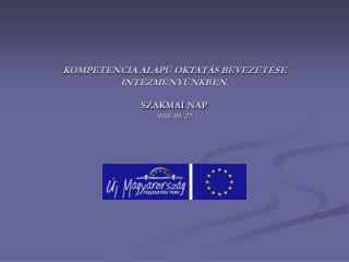 KOMPETENCIA ALAPÚ OKTATÁS BEVEZETÉSE INTÉZMÉNYÜNKBEN. SZAKMAI NAP 2010. 04. 27.