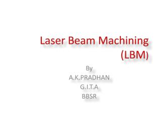 Laser Beam Machining (LBM )