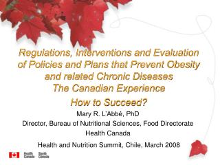 Mary R. L'Abbé, PhD Director, Bureau of Nutritional Sciences, Food Directorate Health Canada