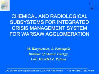M. Borysiewicz ,  S. Potempski Institute of Atomic Energy,  CoE MANHAZ, Poland
