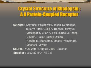 Crystal Structure of Rhodopsin : A G Protein-Coupled Receptor