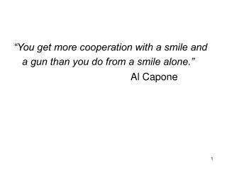 """You get more cooperation with a smile and a gun than you do from a smile alone."""